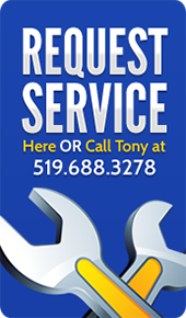 Request service here of call Tony at 519.688.3278
