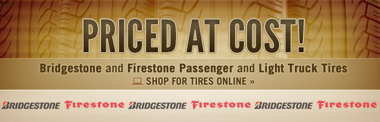 We have Bridgestone and Firestone passenger and light truck tires priced at cost! Click here to shop online.