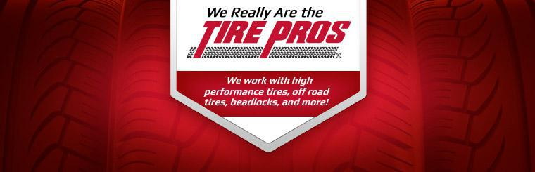 We really are the Tire Pros. We work with high performance tires, off road tires, beadlocks, and more!
