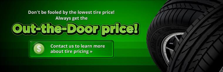 Don't be fooled by the lowest tire price, get the Out-the Door price! Click here to contact us for more information.