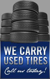 We carry used tires! Call us today!