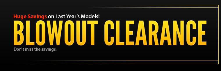 Blowout Clearance: Get huge savings on last year's models! Click here to view our selection.