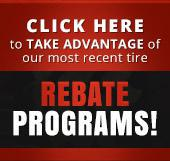 Click here to take advantage of our most recent tire rebate programs!