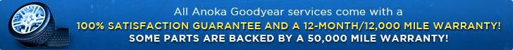 All Anoka Goodyear services come with a 100% satisfaction guarantee and 12-month/12,000 mile warranty!