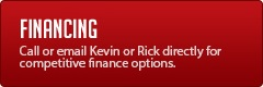 Financing: Call or email Kevin or Aaron directly for competitive finance options.