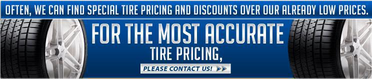 Often, we can find special tire pricing and discounts over our already low prices. For the most accurate pricing, please contact us.