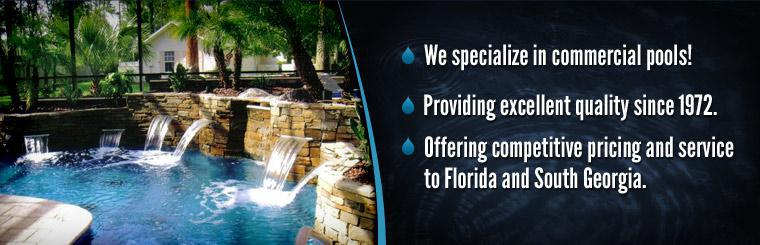 We specialize in commercial pools and provide excellent quality since 1972! We offer competitive pricing and service to Florida and South Georgia.