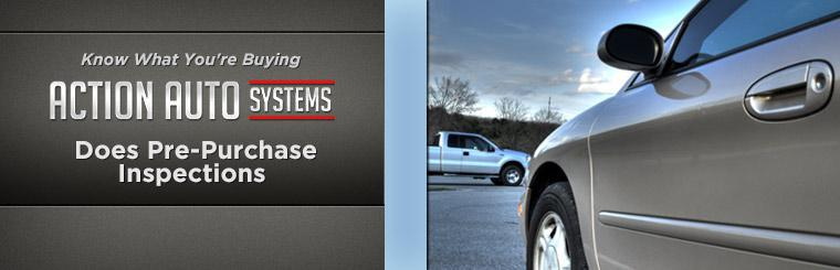Know what you're buying. Action Auto Systems does pre-purchase inspections.