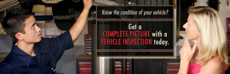 Know the condition of your vehicle? Get a complete picture with a vehicle inspection today.