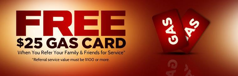 Get a free $25 gas card when you refer your family and friends for service! Contact us for details.