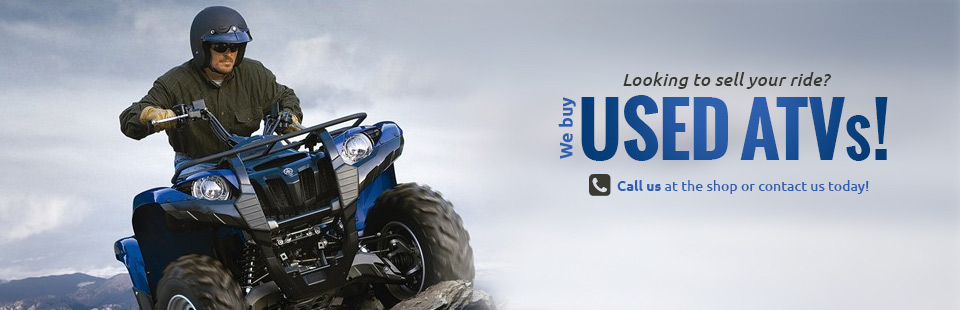 We buy used ATVs! Call us at the shop or contact us today!