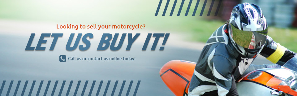 We buy motorcycles! Call us or contact us online today!