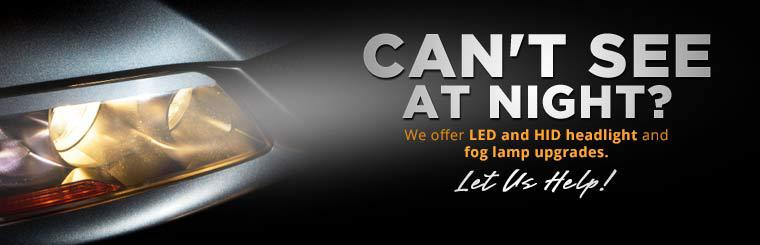 We offer LED and HID headlight and fog lamp upgrades. Click here for more information.
