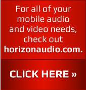 For all of your mobile audio and video needs check out horizonaudio.com.