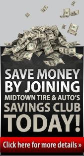 Save money by joining Midtown Tire & Auto's Savings Club Today! Click here for more details.
