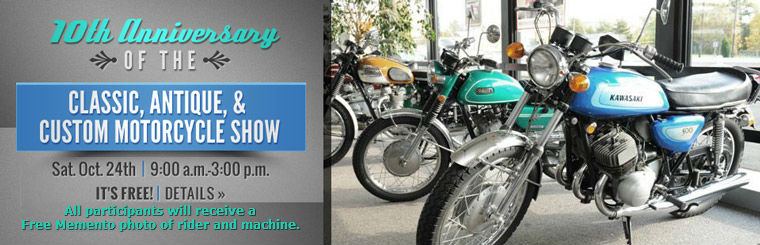 It's the 10th anniversary of the Classic, Antique, & Custom Motorcycle Show on Saturday, October 24th from 9:00 a.m. - 3:00 p.m.! Click here for details.