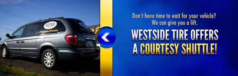 Don't have time to wait for your vehicle? We can give you a lift. Westside Tire offers a courtesy shuttle.