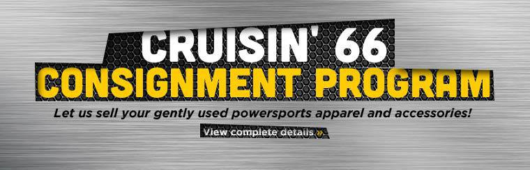 Cruisin' 66 Consignment Program: Let us sell your gently used powersports apparel and accessories! Click here for complete details.