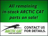 All remaining in-stock Arctic Cat parts on sale! Contact us for details.