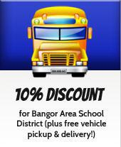 We offer a 10% discount for the Bangor area school district, plus free vehicle pickup and delivery!