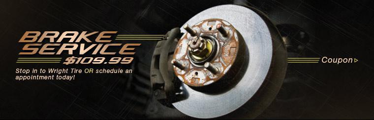 Get brake service for $109.99! Stop in to Wright Tire or schedule an appointment today! Click here for a coupon.