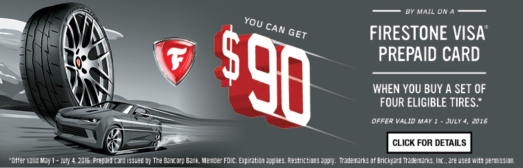 Firestone Summer Promotion:  Up to $90 Firestone Prepaid Card with qualifying tire purchase.