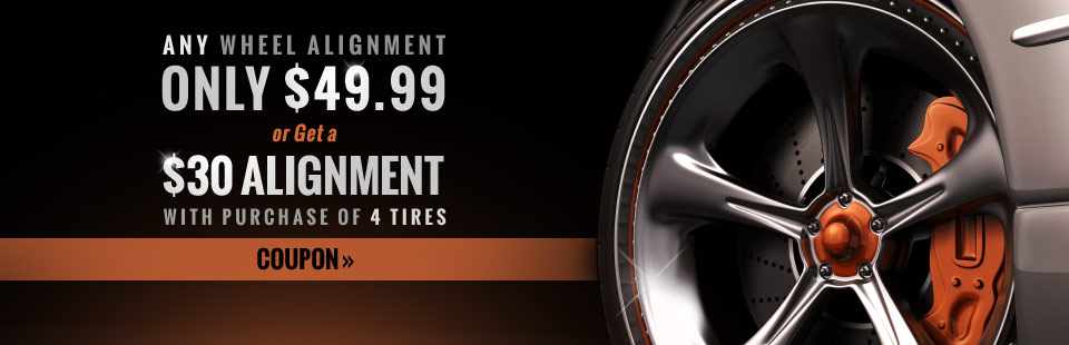 Alignment Specials: Get a wheel alignment for $49.99 or $30 with the purchase of 4 tires! Click here to print your coupon.