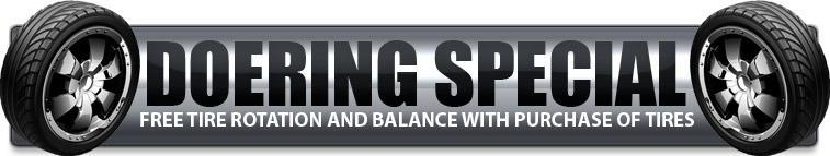 Doering Special: Free tire rotation and balance with purchase of tires!