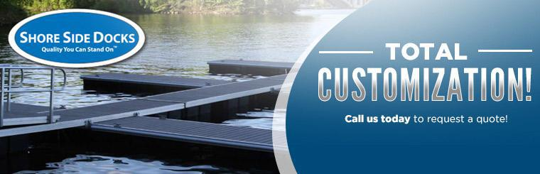 Total Customization: Call us today to request a quote!