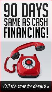 90 Days Same as Cash Financing.  Call the store for details!