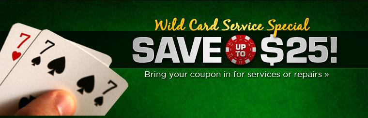 Wild Card Service Special: Save up to $25 on service and repair! Click here to print the coupon.