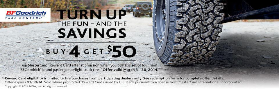 Turn Up The Fun! Buy 4 Get $50.00 Off your purchase of BFGoodrich Tires