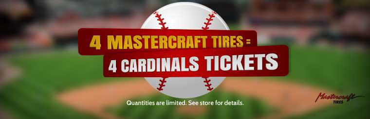 Purchase 4 Mastercraft tires and get 4 Cardinals tickets! Contact us for details.