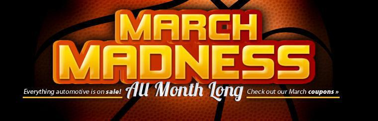 During March Madness, everything automotive is on sale! Click here to check out our March coupons.