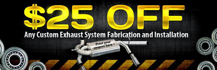 $20 Off any custom Exhaust System Fabrication and Installation. Print your coupon here!