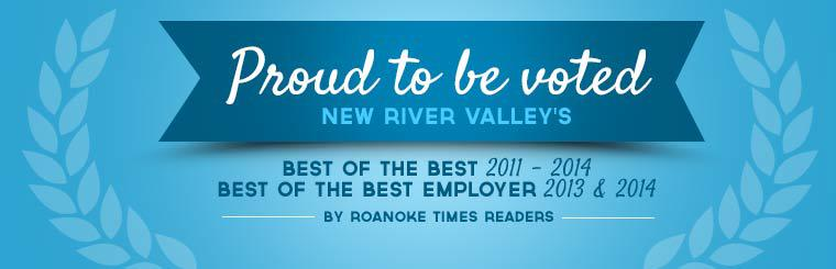We are proud to be voted New River Valley's Best of the Best from 2011 to 2014 and Best of the Best Employer in 2013 and 2014 by Roanoke Times readers!