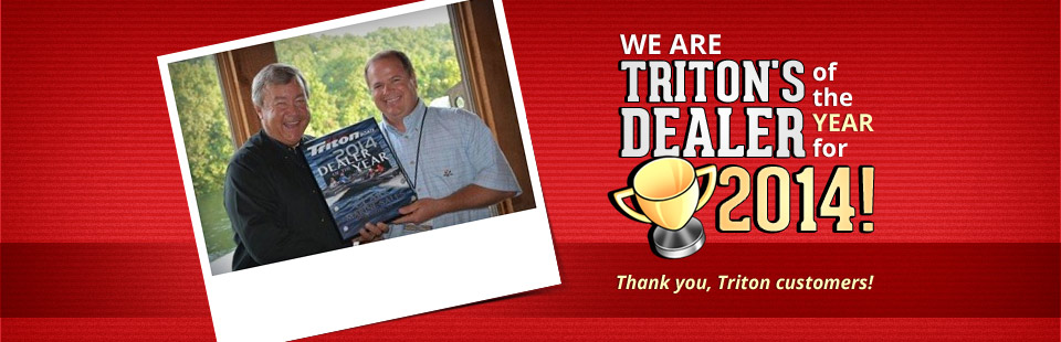 We are Triton's Dealer of the Year for 2014! Thank you, Triton customers!