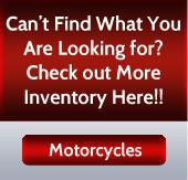 Can't find what you are looking for? Check out more inventory here! Motorcycles.