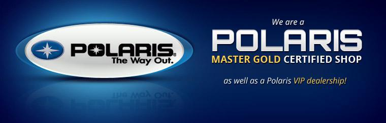 We are a Polaris Master Gold Certified shop as well as a Polaris VIP