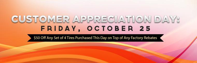 Customer Appreciation Day: Get $50 off any set of 4 tires purchased on Friday, October 25th on top of any factory rebates!