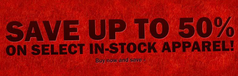 Save up to 50% on select in-stock apparel! Contact us for details.