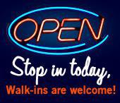 Stop in today, walk-ins are welcome!