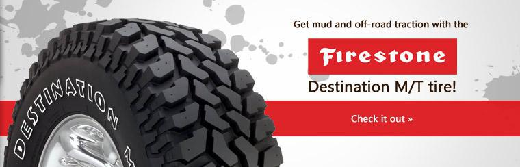 Get mud and off-road traction with the Firestone Destination M/T tire! Click here to view the tire online.