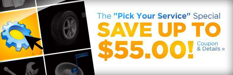 The ''Pick Your Service'' Special: Save up to $55.00! Click here for details.
