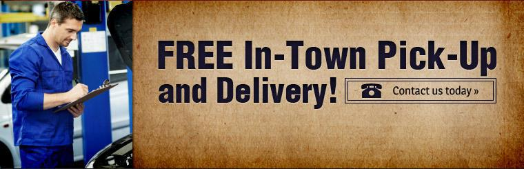 We offer free in-town pick-up and delivery! Contact us today!