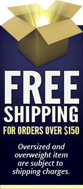 Free shipping for orders over $150. Oversized and overweight items are subject to shipping charges.