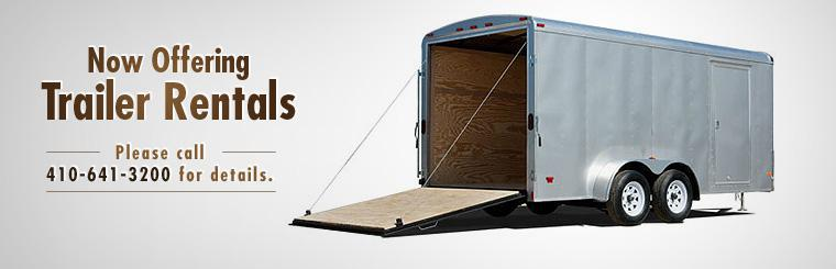We now offer trailer rentals! Please call 410-641-3200 for details.