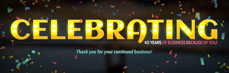 We are celebrating 40 years of business because of you! Thank you for your continued business!
