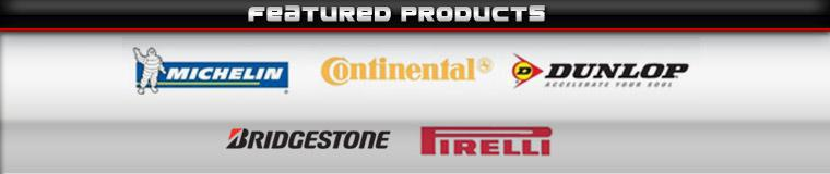 We carry products from Michelin®, Continental, Dunlop, Pirelli, and Birdgestone.