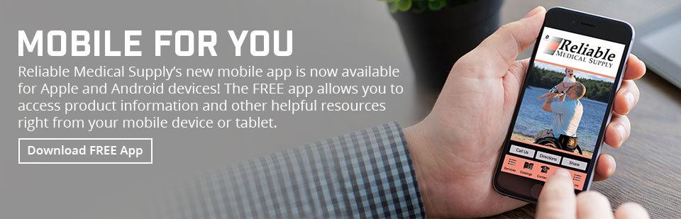 Reliable Medical Supply's new mobile app is now available for Apple and Android devices! Click here to download it now.